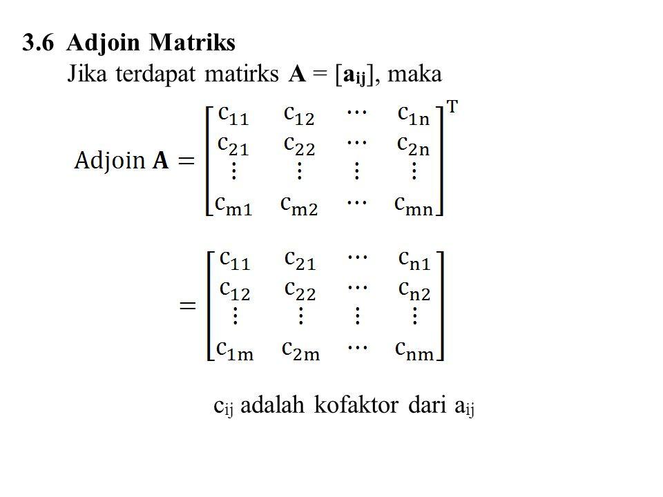3.6 Adjoin Matriks Jika terdapat matirks A = [aij], maka cij adalah kofaktor dari aij
